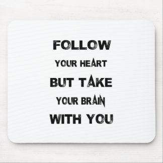 follow your heart take your brain with you mouse pad