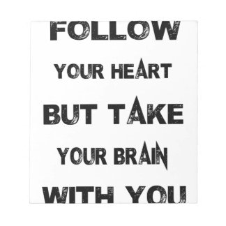 follow your heart take your brain with you notepad