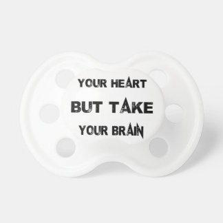 follow your heart take your brain with you pacifier