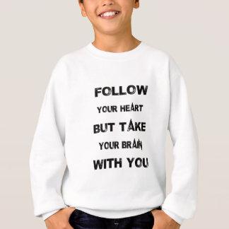 follow your heart take your brain with you sweatshirt