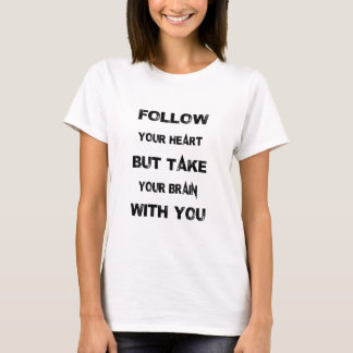 follow your heart take your brain with you T-Shirt
