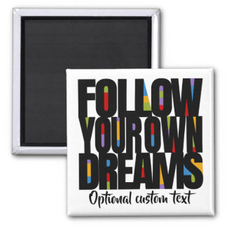 Follow Your Own Dreams Reach Your Goal Customize! Magnet