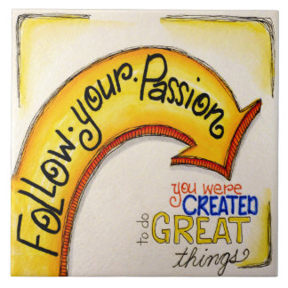 Follow Your Passion Ceramic Tile