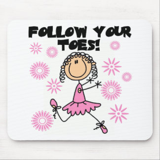 Follow Your Toes Ballerina Tshirts and Gifts Mouse Mat