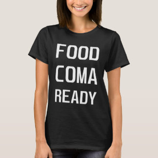 Food Coma Ready Food Lover Thanksgiving T-Shirt