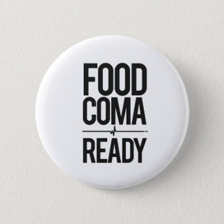 Food Coma Ready Greedy Attendee Humor 2 Inch Round Button