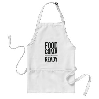 Food Coma Ready Greedy Attendee Humor Standard Apron
