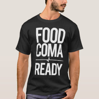 Food Coma Ready Greedy Attendee Humor T-Shirt