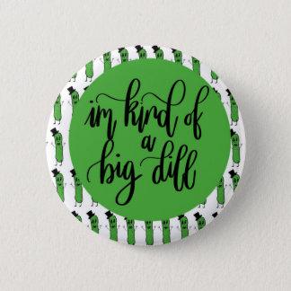 "Food pun ""IM KIND OF A BIG DILL"" 2 Inch Round Button"