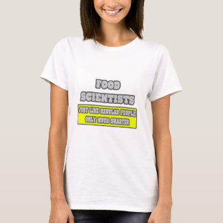 Food Scientists...Much Smarter T-Shirt