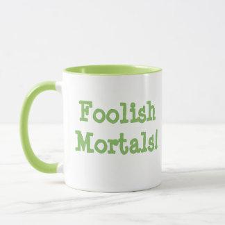Foolish Mortals! Mug