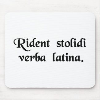 Fools laugh at the Latin language. Mouse Pad