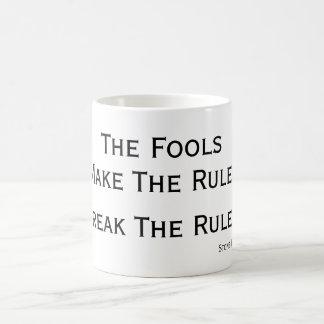 Fools make the Rules, Break Fools' Rules Coffee Mug