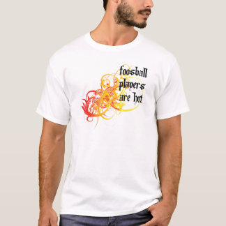 Foosball Players Are Hot T-Shirt