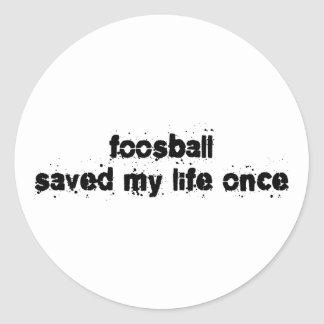 Foosball Saved My Life Once Round Sticker