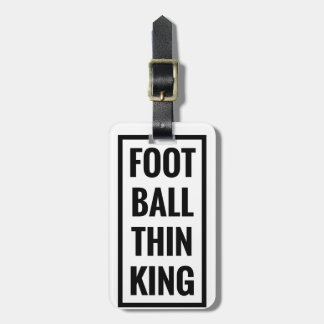 foot ball think king or football thinking? luggage tag