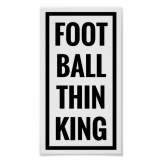 foot ball think king or football thinking? poster