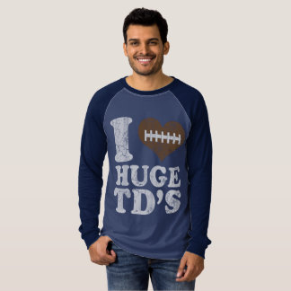 Football I Love Huge TD's T-Shirt