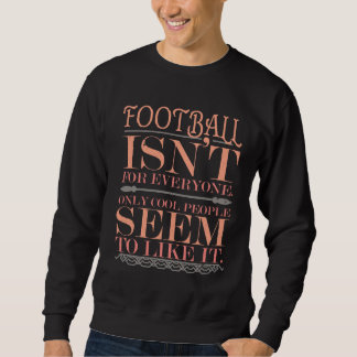 Football isn't for Everyone Only Cool People Sweatshirt