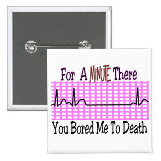For a Minute there BORED ME TO DEATH 2 Inch Square Button