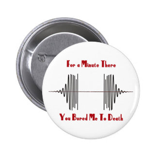 For A Minute There, You Bored Me To Death 2 Inch Round Button