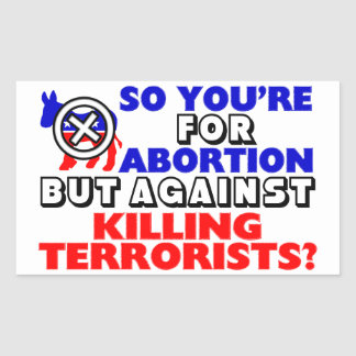 For Abortion But Against Killing Terrorists? Sticker