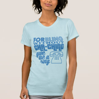 FOR BLING WITHOUT CHA-CHING! T-Shirt