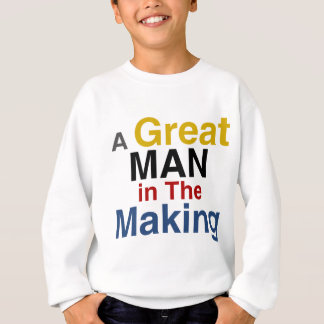 for boys and kids - a great man in the making sweatshirt