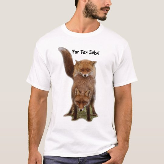 For Fox Sake! T-Shirt