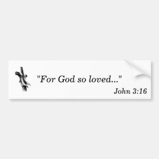 For God so loved... Bumper Sticker