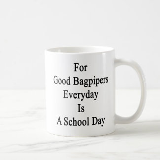 For Good Bagpipers Everyday Is A School Day Coffee Mug
