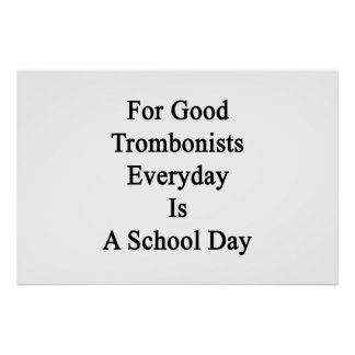 For Good Trombonists Everyday Is A School Day Poster