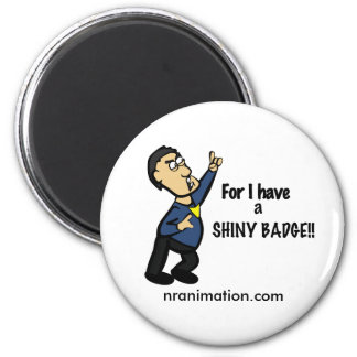 """""""For I Have a Shiny Badge!"""" Magnet"""