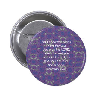 For I know the plans I have  - Jeremiah 29:11 2 Inch Round Button