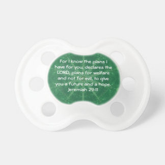 For I know the plans I have ....  Jeremiah 29:11 Pacifier
