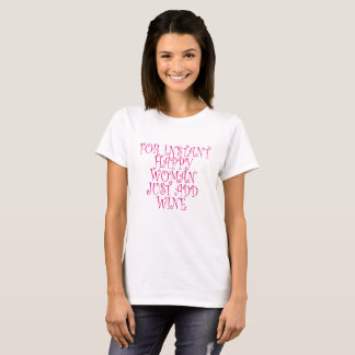 FOR INSTANT HAPPY WOMAN JUST ADD WINE . T-Shirt
