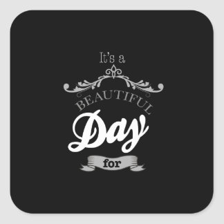 For It's to beutiful day… Square Sticker