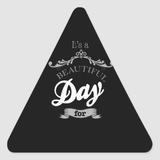 For It's to beutiful day… Triangle Sticker