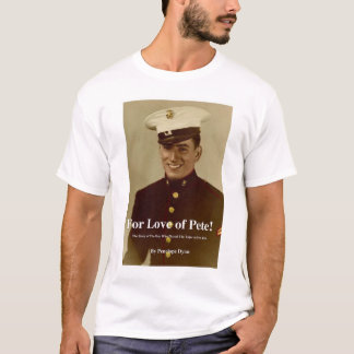 For Love of Pete T-Shirt