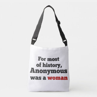 For most of history, Anonymous was to woman Crossbody Bag