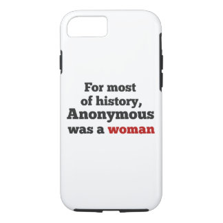 For most of history, Anonymous was to woman iPhone 8/7 Case