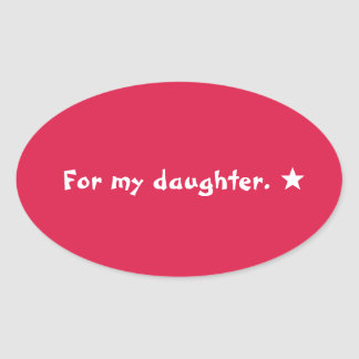 for my daughter oval sticker