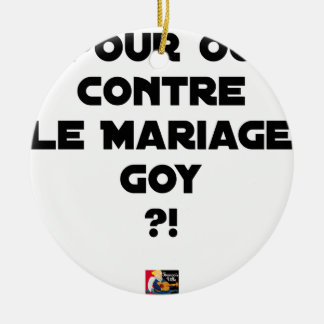 FOR OR AGAINST THE GOYISH MARRIAGE? - Word games Ceramic Ornament