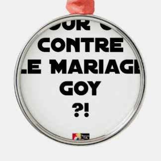 FOR OR AGAINST THE GOYISH MARRIAGE? - Word games Metal Ornament
