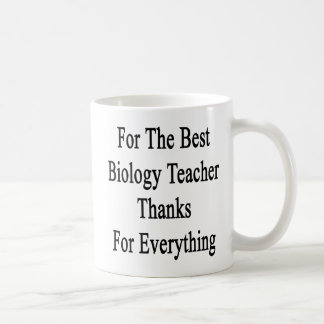 For The Best Biology Teacher Thanks For Everything Coffee Mug