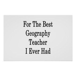 For The Best Geography Teacher I Ever Had Poster