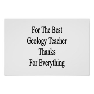 For The Best Geology Teacher Thanks For Everything Poster