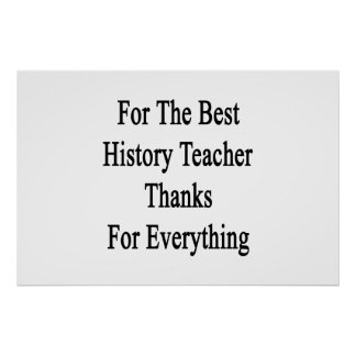 For The Best History Teacher Thanks For Everything Poster
