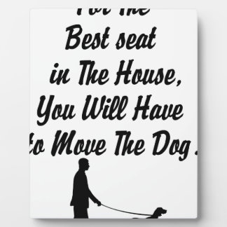 for The Best Seat in The House, life quote Plaque