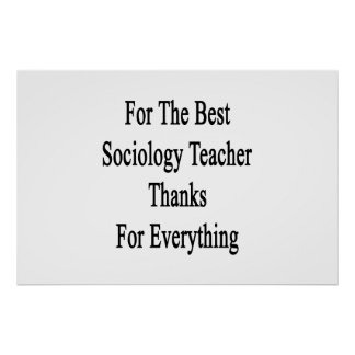 For The Best Sociology Teacher Thanks For Everythi Poster
